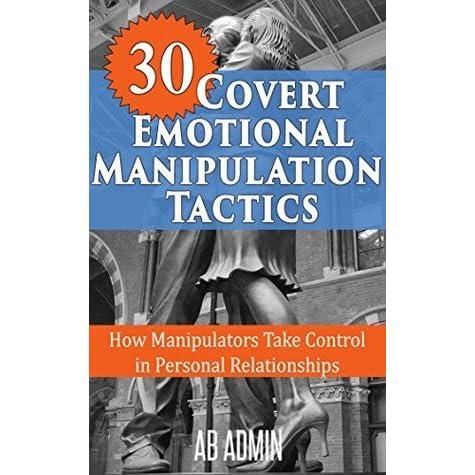 30 Covert Emotional Manipulation Tactics: How Manipulators