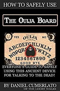 How to Safely Use The Ouija Board: A communicator's guide book