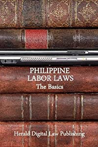 Philippine Labor Laws: The Basics (Basic Philippine Laws series Book 3)