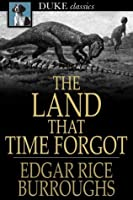 The Land That Time Forgot A Trilogy by Edgar Rice Burroughs