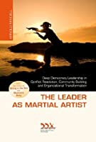 The Leader as Martial Artist: Deep Democracy Leadership in Conflict Resolution, Community Building and Organizational Transformation