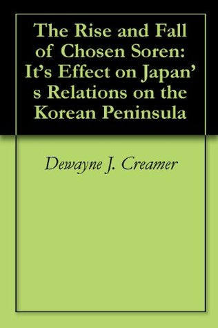 The Rise and Fall of Chosen Soren: It's Effect on Japan's Relations on the Korean Peninsula
