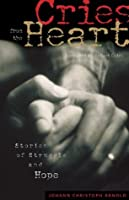 Cries from the Heart: Stories of Struggle and Hope