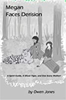 Megan Faces Derision: A Spirit Guide, a Ghost Tiger, and One Scary Mother! (The Megan Series #8)