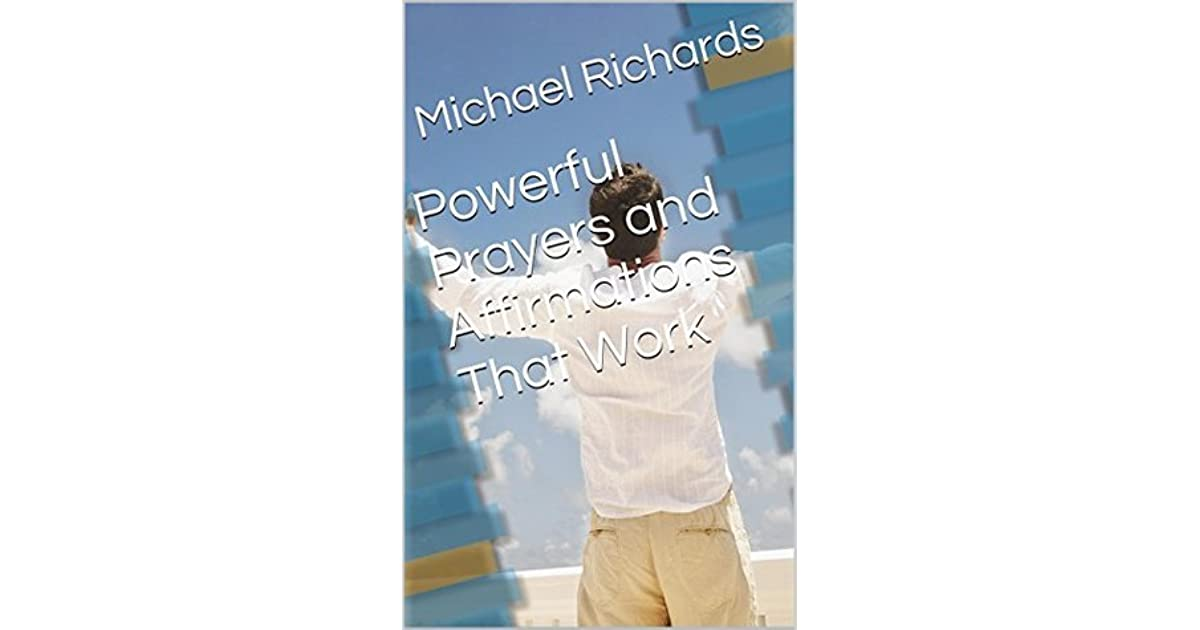 Powerful Prayers and Affirmations That Work by Michael Richards