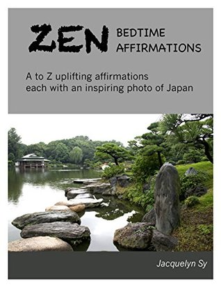 Zen Bedtime Affirmations: A to Z Uplifting Affirmations, Each With an Inspiring Photo of Japan (Affirmations for Young and Adults Book 1)