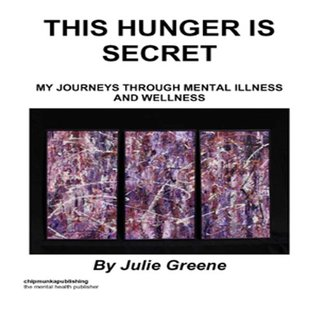 This Hunger Is Secret: My Journeys Through Mental Illness and Wellness