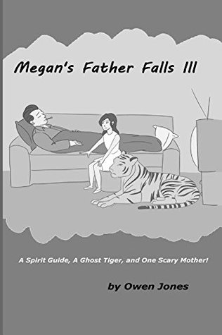 Megan's Father Falls Ill: A Spirit Guide, a Ghost Tiger, and One Scary Mother! (The Megan Series #10)