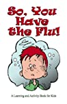 So, You Have the Flu! (So, You Have... Book 1)