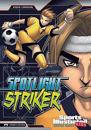 Spotlight Striker (Sports Illustrated Kids Graphic Novels)