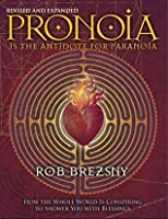 Pronoia Is the Antidote for Paranoia: How the Whole World Is Conspiring to Shower You with Blessings, Revised and Expanded