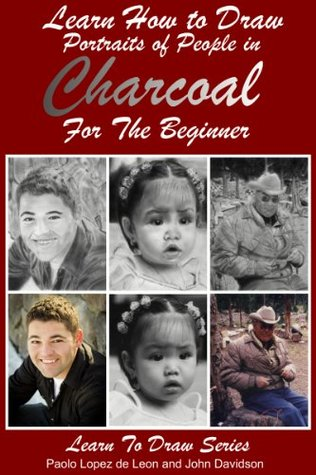 Learn How to Draw Portraits of People in Charcoal for the Beginner (Learn to Draw Book 27)