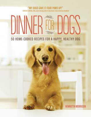 Dinner for Dogs: 50 Home-Cooked Recipes for a Happy, Healthy Dog