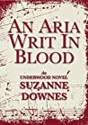 An Aria Writ In Blood (The Underwood Mysteries #4)