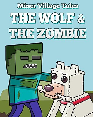Miner Village Tales: The Wolf & The Zombie: 3 Short Stories for Kids