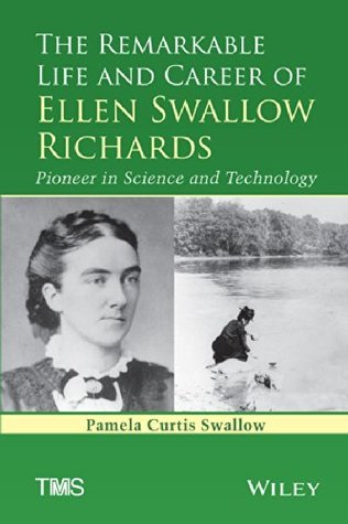 The Remarkable Life and Career of Ellen Swallow Richards  Pioneer in Science and Technology