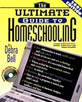 The Ultimate Guide to Homeschooling: Year 2001 Edition: Book & CD [With CD ROM]
