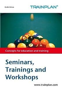 Seminars, Trainings and Workshops (TRAINPLAN Book 1)