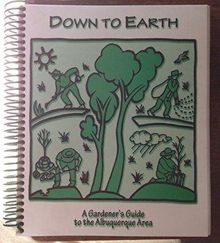 Down to Earth: A Gardener's Guide to the Albuquerque Area