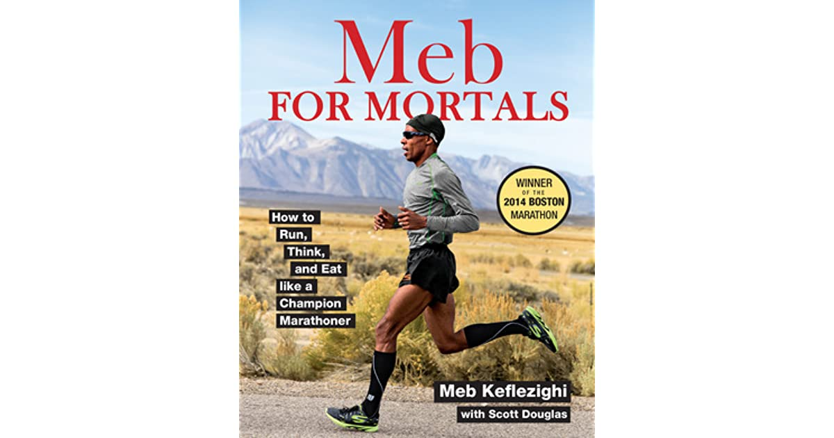 f68b98286d2 Meb For Mortals  Harness the Training Methods of a Champion Marathoner to  Achieve Peak Running Performance by Meb Keflezighi