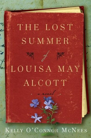 The Lost Summer of Louisa May Alcott by Kelly O'Connor McNees
