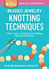 Beaded Jewelry: Knotting Techniques: Skills, Tools, and Materials for Making Handcrafted Jewelry. A Storey BASICS Title: Skills, Tools, and Materials for ... Handcrafted Jewelry. A Storey BASICS Title