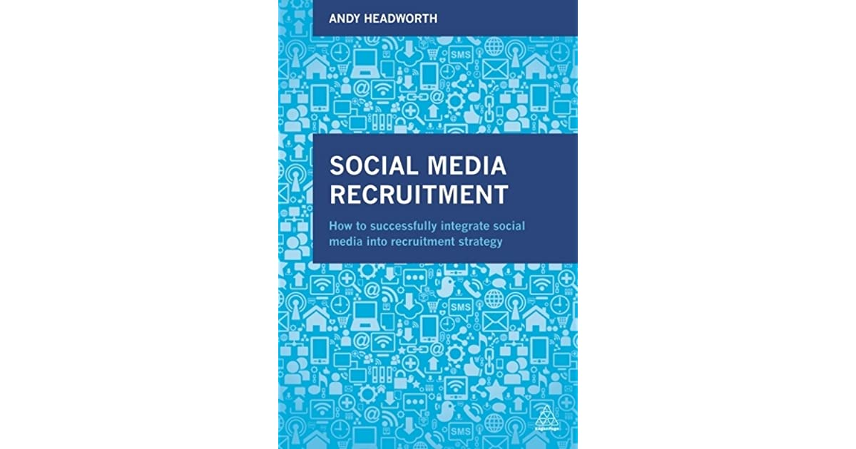 Social Media Recruitment How To Successfully Integrate Social Media