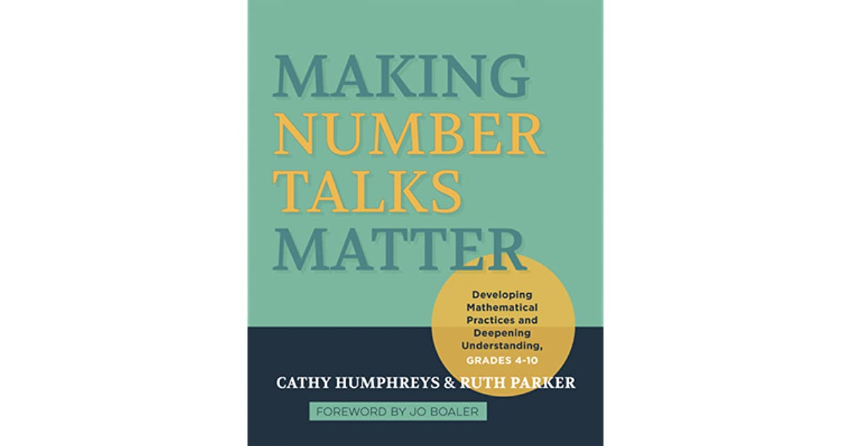 Making Number Talks Matter Grades 4-10 Developing Mathematical Practices and Deepening Understanding