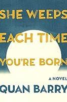 She Weeps Each Time You're Born: A Novel