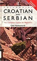 Colloquial Croatian and Serbian: The Complete Course