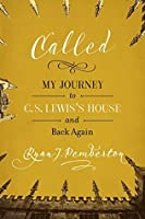 Called: My Journey to C.S. Lewis's House and Back Again