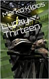 Lucky Thirteen by Marko Kloos