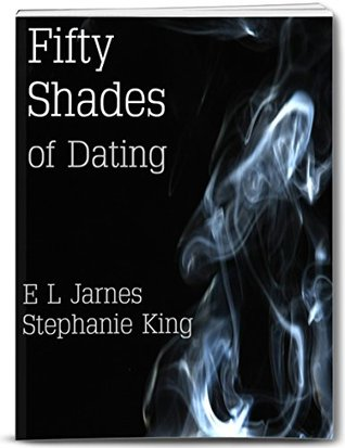 Fifty Shades of Dating: Intimacy and Romance Online - Online Dating Tactics and Techniques, Dating Websites to find love, How to Create a Profile, Free ... by Dr. Stephanie King & E L Jarnes Book 1)