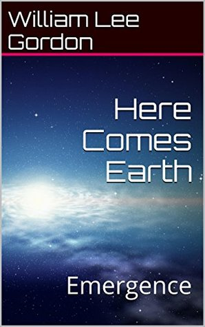 Emergence (Here Comes Earth #1)