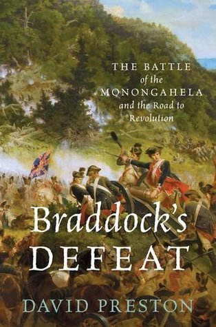 Braddock's Defeat  The Battle of the Monongahela and the Road to Revolution