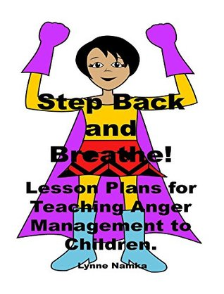 Step Back And Breathe Lesson Plans For Teaching Anger Management To Children By Lynne Namka