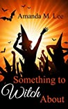 Something to Witch About (Wicked Witches of the Midwest, #5)