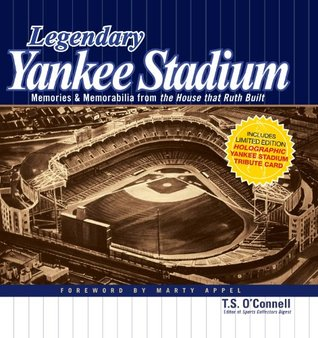 Legendary Yankee Stadium: Memories and Memorabilia from the House that Ruth built