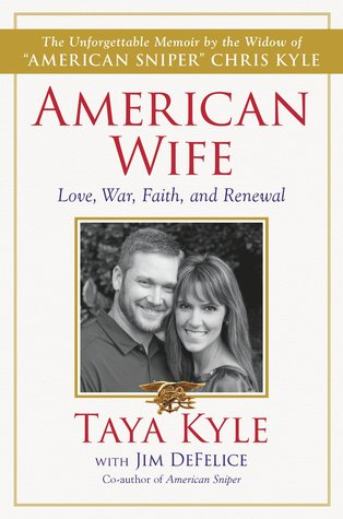 American Wife Love War Faith And Renewal By Taya Kyle