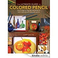 The Ultimate Guide To Colored Pencil: Over 40 Step By Step Demonstrations For Both Traditional And Watercolor Pencils