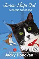 Simon Ships Out. a Heroic Cat at Sea: How One Brave, Stray Cat Became a Worldwide Hero