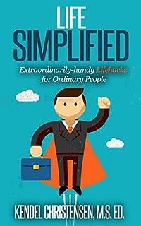 Life Simplified: Extraordinarily-handy Lifehacks for Ordinary People
