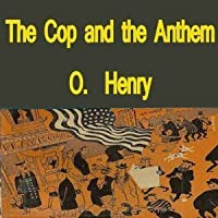 the cop and the anthem by o henry the cop and the anthem