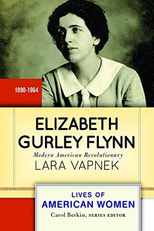 Elizabeth Gurley Flynn Modern American Revolutionary (Lives of American Women)