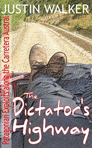 The Dictator's Highway: Patagonian Exploits along the Carretera Austral