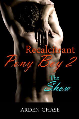 Recalcitrant Pony Boy 2: The Show (Recalcitrant Pony Boy, #2)