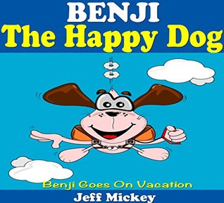 Books For Kids: BENJI - Benji Goes On Vacation: (Kids Books - Bedtime Stories For Kids - Children's Books - Free Stories - Kids Mystery - Kids Fantasy Books - Benji Series)
