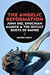 The Angelic Reformation: John Dee, Enochian Magick & the Occult Roots of Empire