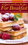 50 Quick and Easy Recipes For Breakfast - Including Pancake Recipes, Waffle Recipes and Crepes Recipes (Breakfast Ideas - The Breakfast Recipes Cookbook Collection)