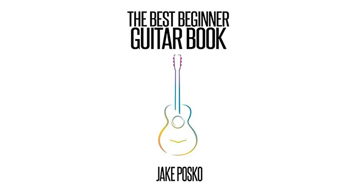the best beginner guitar book this book will teach you to play the guitar by jake posko. Black Bedroom Furniture Sets. Home Design Ideas